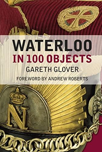 9780750962896: Waterloo in 100 Objects