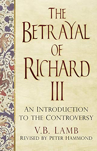 9780750962995: The Betrayal of Richard III: An Introduction to the Controversy