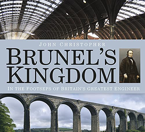 Brunel's Kingdom: In the Footsteps of Britain's Greatest Engineer: Christopher, John