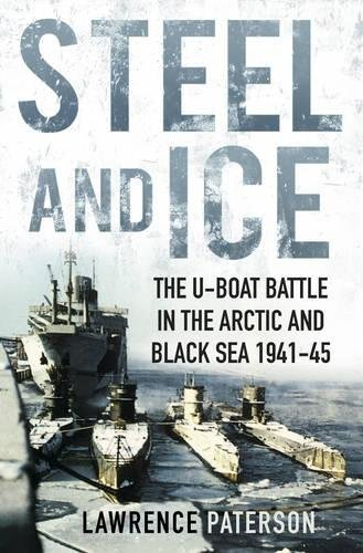 9780750963633: Steel and Ice: The U-Boat Battle in the Arctic and Black Sea 1941-45