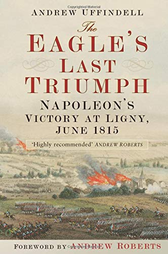 9780750964234: The Eagle's Last Triumph: Napoleon at Ligny, June 1815