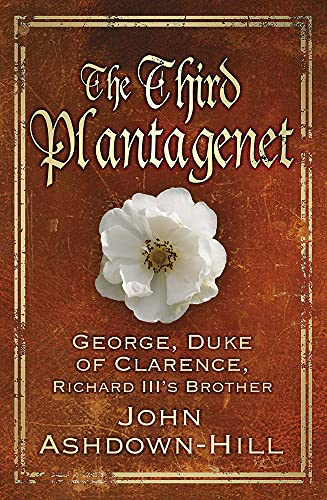9780750964838: The Third Plantagenet: George, Duke of Clarence, Richard III's Brother