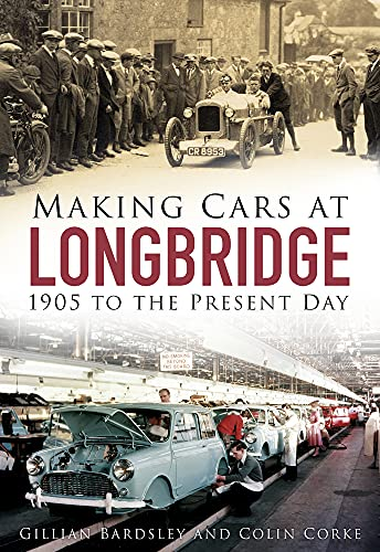 9780750965293: Making Cars at Longbridge: 1905 to the Present Day