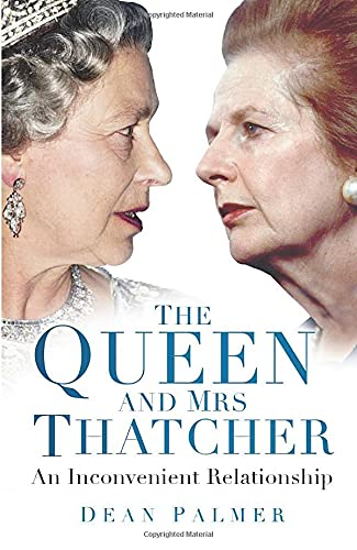 9780750967006: The Queen and Mrs Thatcher: An Inconvenient Relationship