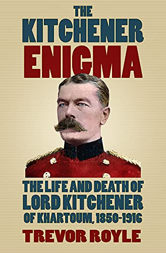 9780750967297: The Kitchener Enigma: The Life and Death of Lord Kitchener of Khartoum, 1850-1916