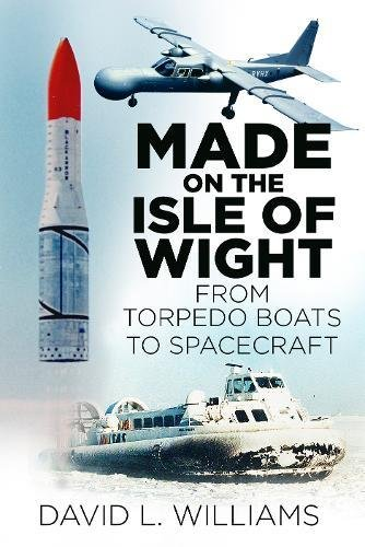 9780750967549: Made on the Isle of Wight: From Torpedo Boat to Spacecraft
