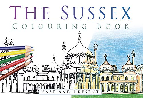 9780750968096: The Sussex Colouring Book: Past & Present: Past and Present (Past & Present Colouring Books)