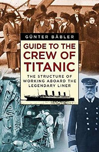 Guide to the Crew of Titanic: The: Gunter Babler