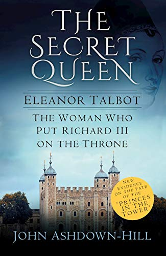9780750968461: The Secret Queen: Eleanor Talbot, the Woman Who Put Richard III on the Throne