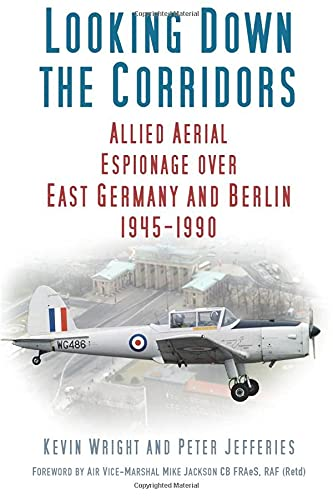 9780750979474: Looking Down the Corridors: Allied Aerial Espionage over East Germany and Berlin, 1945-1990