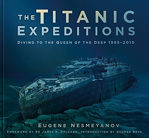 9780750985482: The Titanic Expeditions: Diving to the Queen of the Deep: 1985–2010