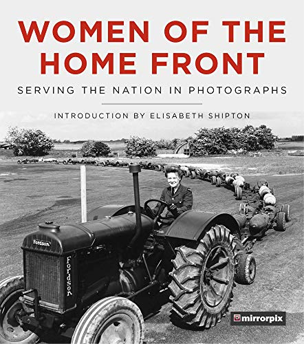 9780750990738: Women of the Home Front: Serving the Nation in Photographs (Mirrorpix)