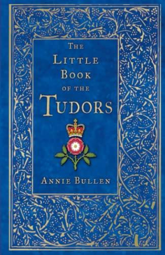 9780750993388: The Little Book of the Tudors (Little Books)