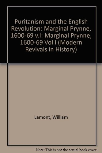 Puritanism and the English Revolution: Marginal Prynne, 1600-69 v.I (Modern Revivals in History) (Vol I) (0751200018) by Lamont, William
