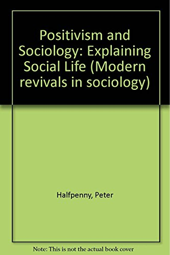 9780751200591: Positivism and Sociology: Explaining Social Life (Modern revivals in sociology)