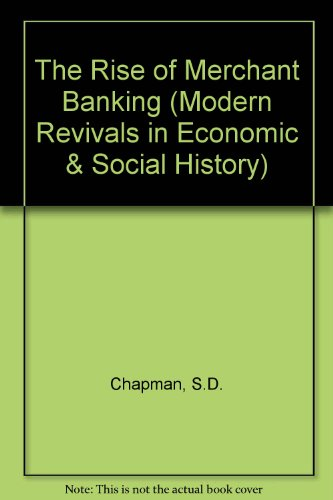9780751200775: The Rise of Merchant Banking (Modern Revivals in Economic and Social History)