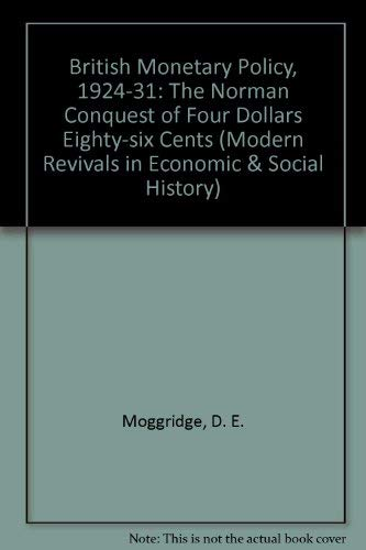 9780751200928: British Monetary Policy, 1924-1931: The Norman Conquest of $4.86 (Modern Revivals in Economic and Social History)