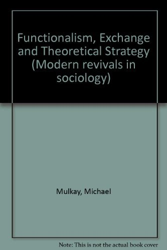 Functionalism, Exchange and Theoretical Strategy (Modern revivals in sociology): Mulkay, Michael