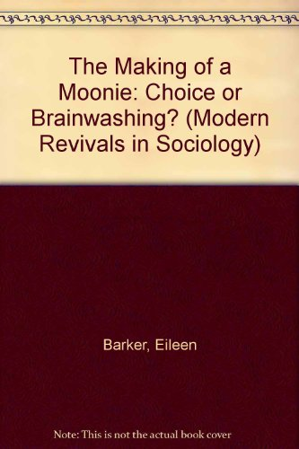 The Making of a Moonie: Choice or: Professor Eileen Barker