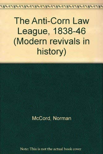 9780751201475: The Anti-Corn League (Modern Revivals in History)