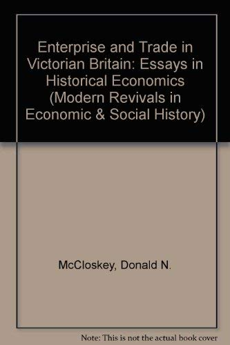 9780751201765: Enterprise & Trade in Victorian Britain: Essays in Historical Economics (Modern Revivals in Economic History Series)