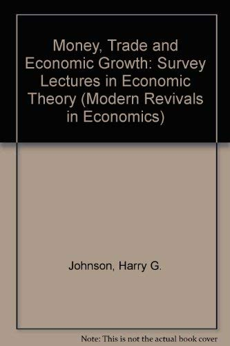 9780751202502: Money, Trade and Economic Growth: Survey Lectures in Economic Theory (Modern Revivals in Economics)