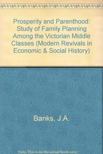 9780751202670: Prosperity and Parenthood: Study of Family Planning Among the Victorian Middle Classes (Modern Revivals in Economic & Social History)