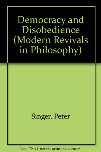Democracy and Disobedience.: Singer, Peter