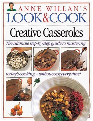 Creative Casseroles (Anne Willan's Look & Cook) (0751300578) by Anne Willan