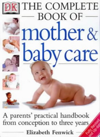 9780751301519: The Dk Complete Book of Mother and Baby Care: A Parents' Practical Handbook from Conception to Three Years