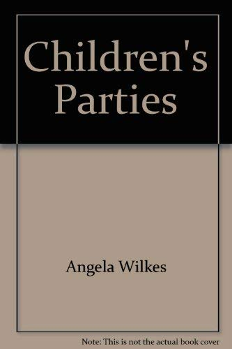 Children's Parties : All the Know - How You Need to Organize and Hold Successful Parties for Youn...