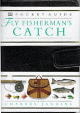 Fly Fisherman's Catch (Dorling Kindersley Pocket Guide) (075130249X) by Jardine, Charles