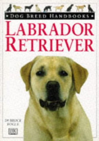 Labrador Retriever Dog Breed Handbook (Dog Breed Handbooks) (0751302678) by Bruce Fogle