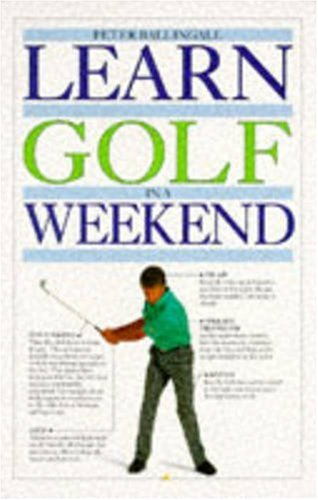 Learn Golf in a Weekend: Ballingall, Peter