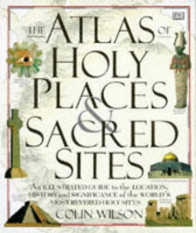 The Atlas of Holy Places and Sacred Sites: Colin Wilson
