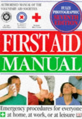 First Aid Manual : The Authorised Manual of St. John Ambulance, St. Andrew's Ambulance Associatio...