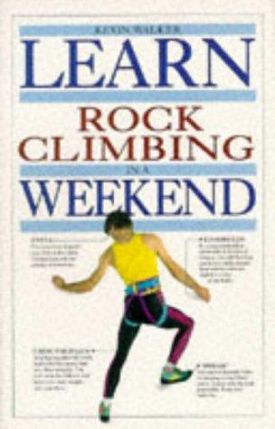 9780751304305: Learn Rock Climbing in a Weekend (Learn in a weekend)