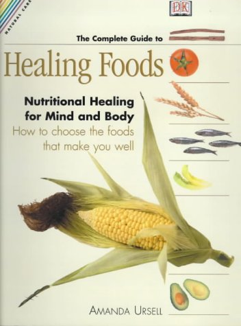 9780751304657: The Complete Guide to Healing Foods: A Practical Reference Guide to Promoting Optimum Health Through Nutrition (Natural Care Handbook)
