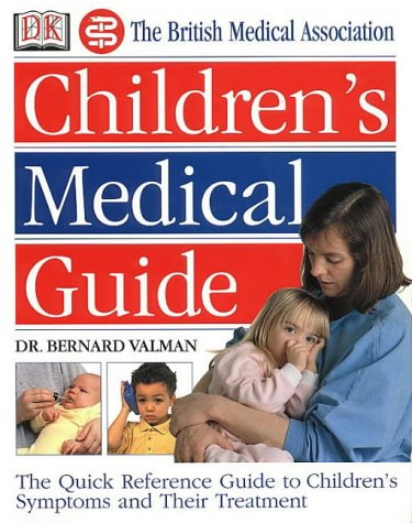 The British Medical Association Children's Medical Guide: Valman, H.B.