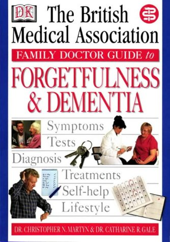 Forgetfulness and Dementia (BMA Family Doctor) (0751306746) by Smith, Tony; Martyn, Christopher N.; Gale, C.