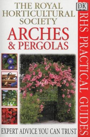 9780751307580: Arches and Pergolas (RHS Practicals)