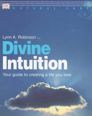 Divine Intuition: Your Guide to Creating a Life You Love (Whole Way Library): Robinson, Lynn
