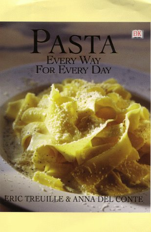 Pasta: Every Way for Everyday (9780751308907) by Treuille, Eric; Del Conte, Anna