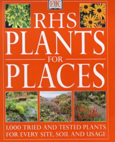 9780751309836: RHS Plants for Places: Tried and Tested Plants for Every Soil, Site and Usage (RHS)