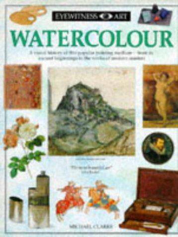 Watercolour (Eyewitness Art) (0751310182) by Clarke, Michael