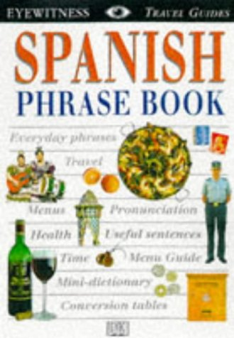 Spanish (Eyewitness Travel Guides Phrase Books): N/a