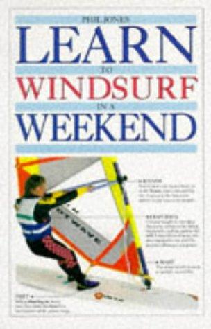 9780751324181: Learn to Windsurf In a Weekend (Learn in a weekend)