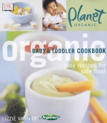 9780751329070: Organic Baby and Toddler Cookbook (Planet Organic)