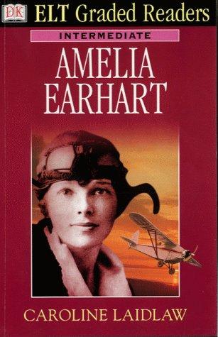 9780751329285: Dk ELT Graded Readers - Intermediate: Amelia Earhart