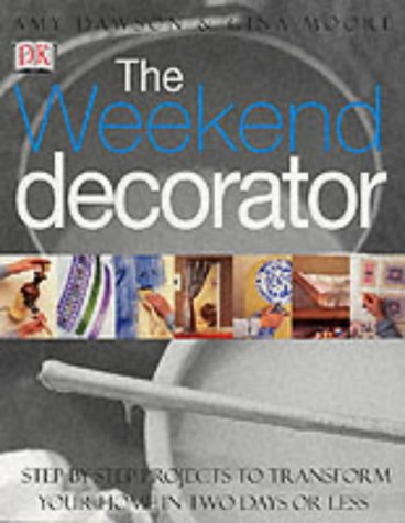 9780751330267: The Weekend Decorator: Step-by-step Projects to Transform Your Home in Two Days or Less